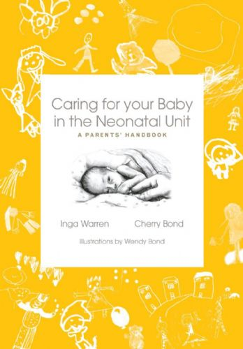 Caring for your baby in the neonatal unit By Inga Warren & Cherry Bond